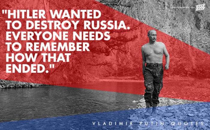 3. «Ο Χίτλερ ήθελε να καταστρέψει τη Ρωσία. Όλοι πρέπει να θυμούνται πως κατέληξε αυτό το σχέδιο»