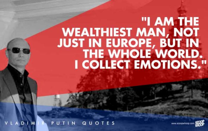 4. «Είμαι ο πιο πλούσιος άνθρωπος του κόσμου, όχι μόνο στην Ευρώπη αλλά σε όλο τον κόσμο. Συλλέγω συναισθήματα»